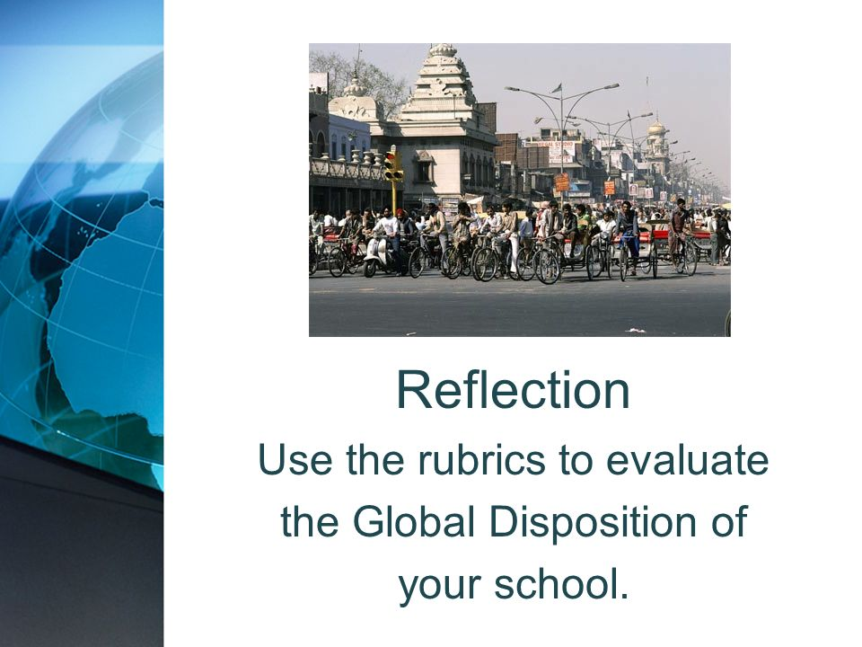Reflection Use the rubrics to evaluate the Global Disposition of your school.