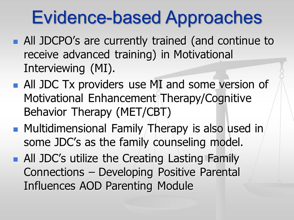 Evidence-based Approaches All JDCPOs are currently trained (and continue to receive advanced training) in Motivational Interviewing (MI). All JDCPOs a