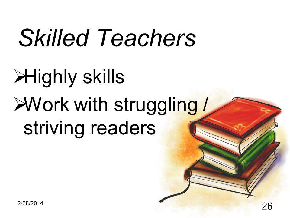 2/28/2014 26 Skilled Teachers Highly skills Work with struggling / striving readers
