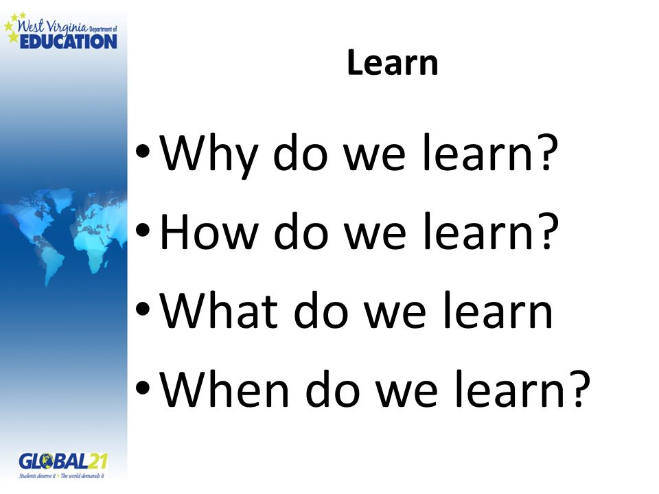 Learn Why do we learn How do we learn What do we learn When do we learn