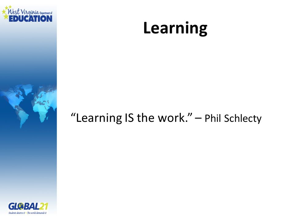 Learning Learning IS the work. – Phil Schlecty