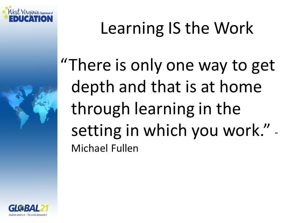 Learning IS the Work There is only one way to get depth and that is at home through learning in the setting in which you work.