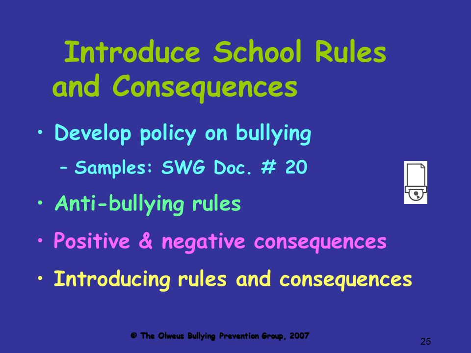 25 Introduce School Rules and Consequences Develop policy on bullying –Samples: SWG Doc.