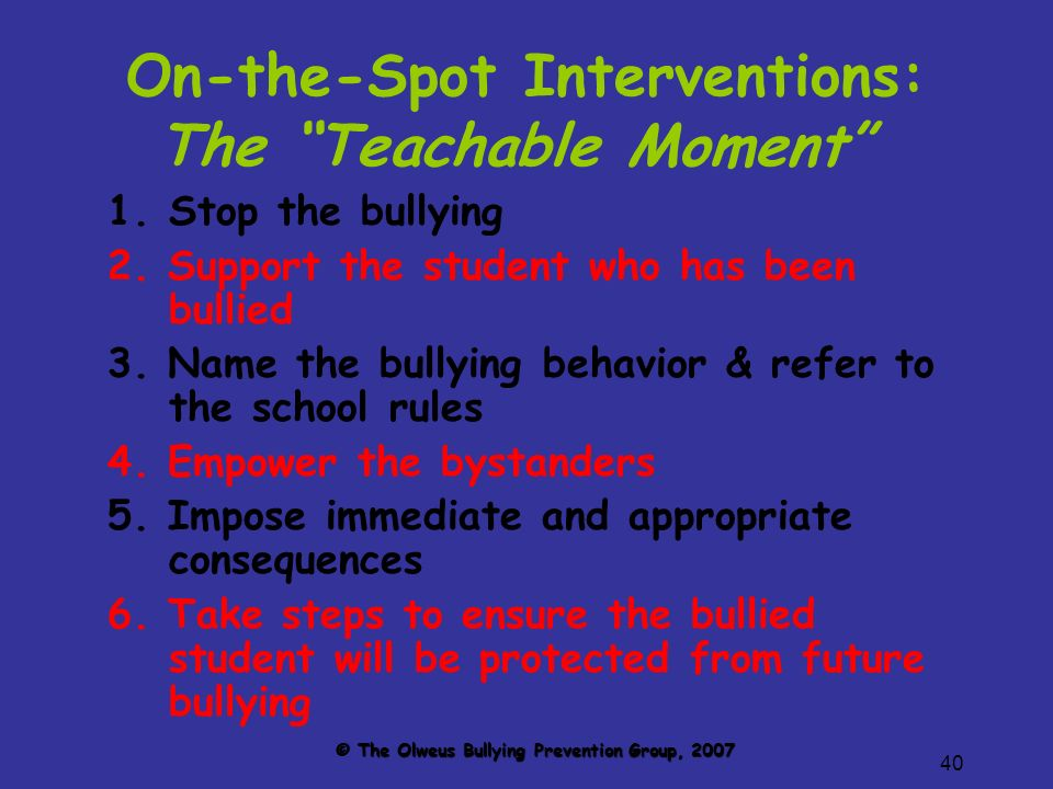 40 On-the-Spot Interventions: The Teachable Moment 1.Stop the bullying 2.