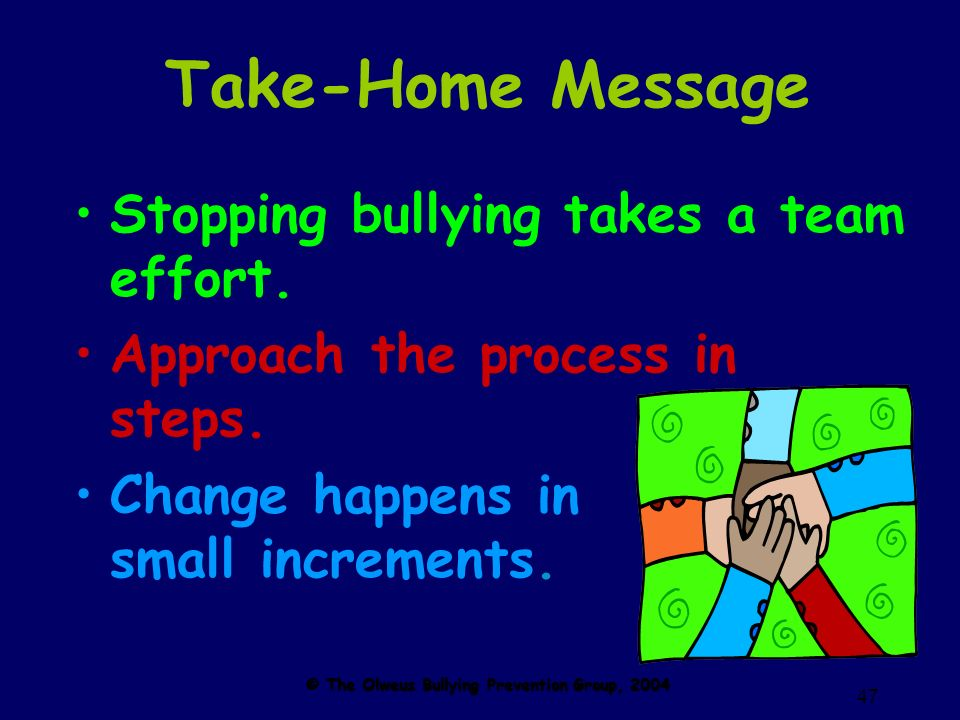 47 Take-Home Message Stopping bullying takes a team effort.