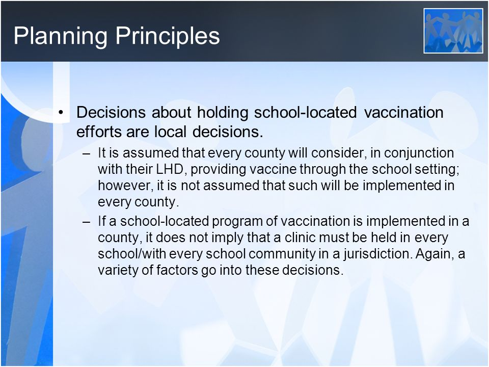 Planning Principles Decisions about holding school-located vaccination efforts are local decisions.