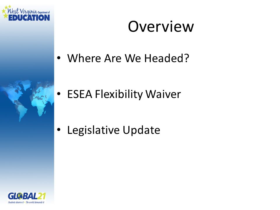 Overview Where Are We Headed ESEA Flexibility Waiver Legislative Update