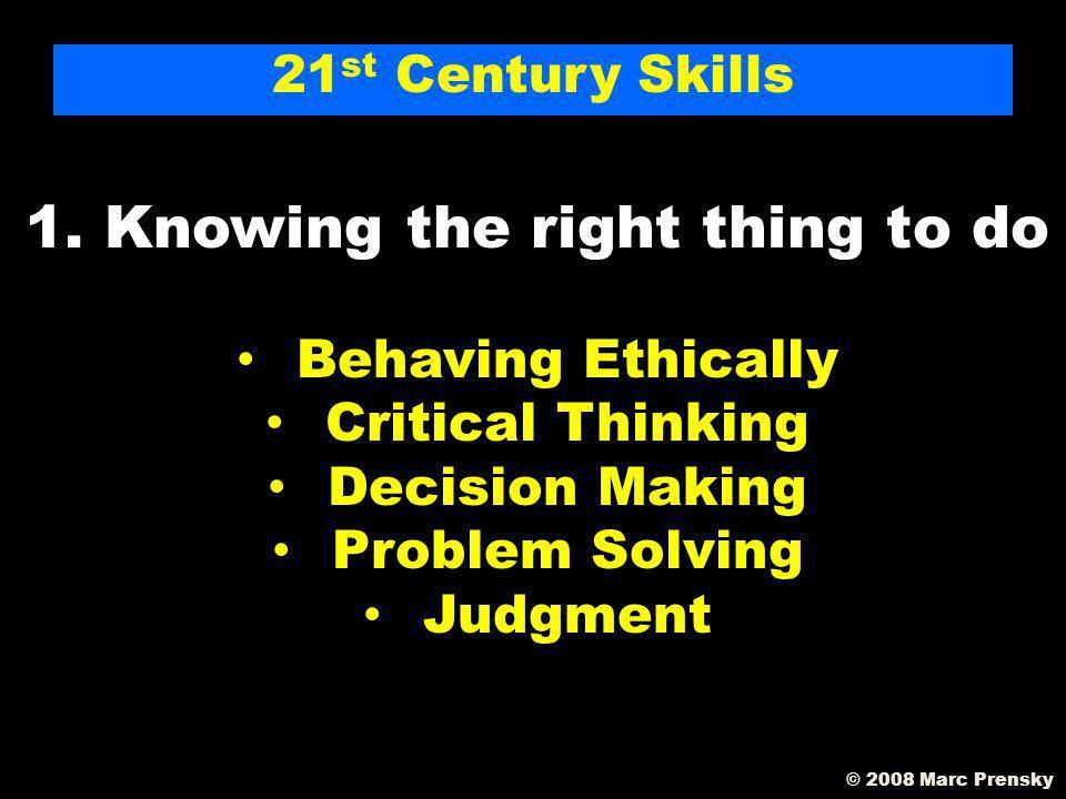 21 st Century Skills 21 st Century Skills © 2008 Marc Prensky
