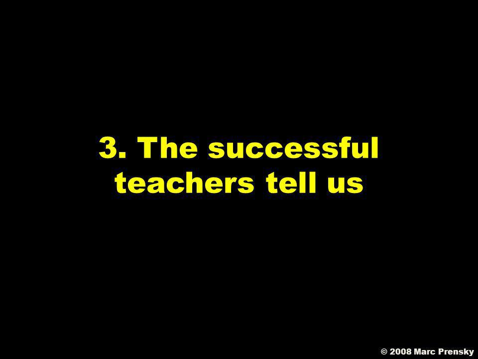 © 2008 Marc Prensky 2. The successful schools tell us