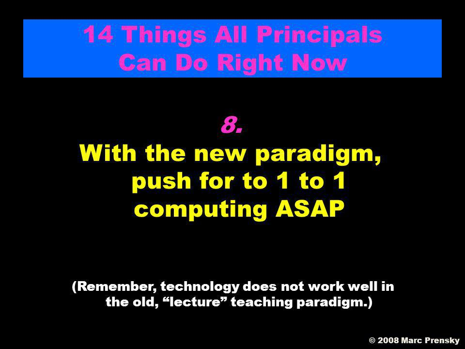 7. Work with both students and teachers to implement the new kids learning on their own with guidance paradigm. Find the best examples and have the te
