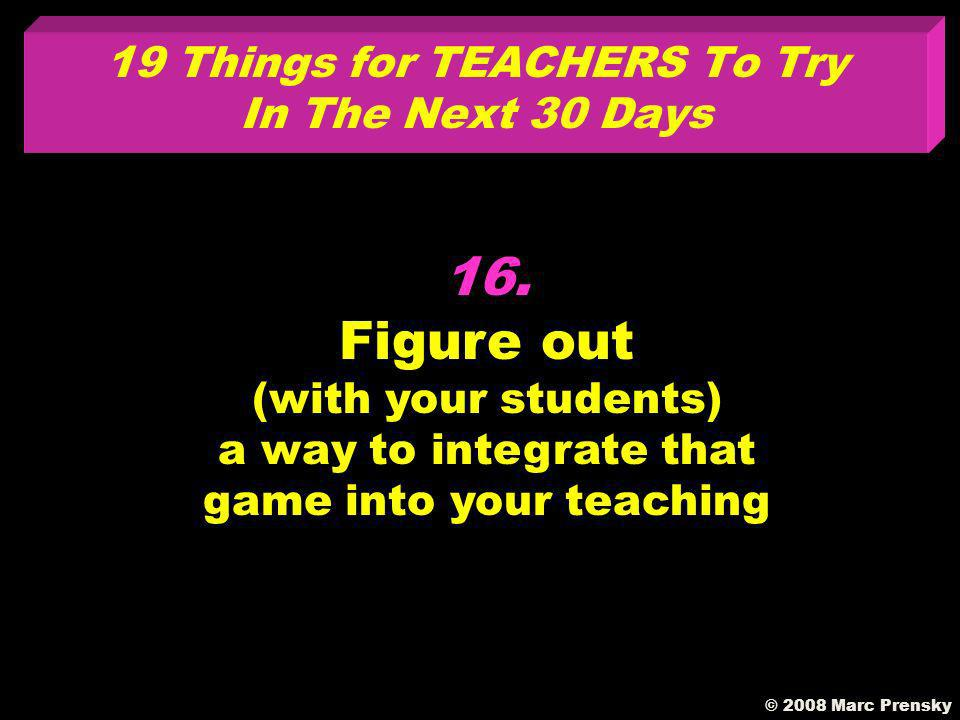 15. Ask Who plays a game that has to do with what we are studying.