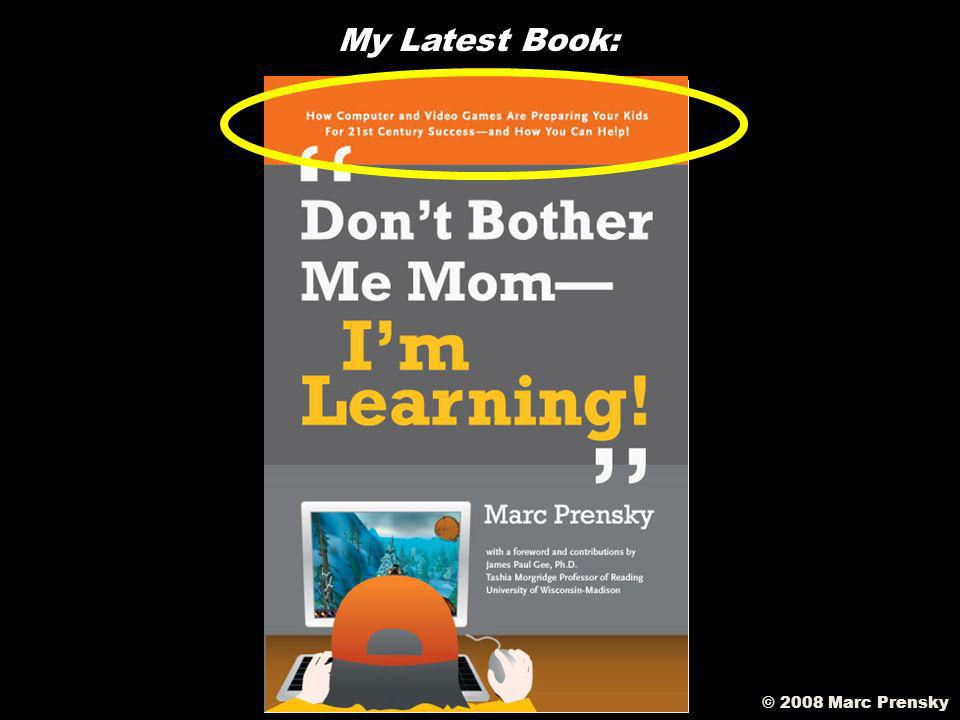 The kind of learning we want… © 2008 Marc Prensky