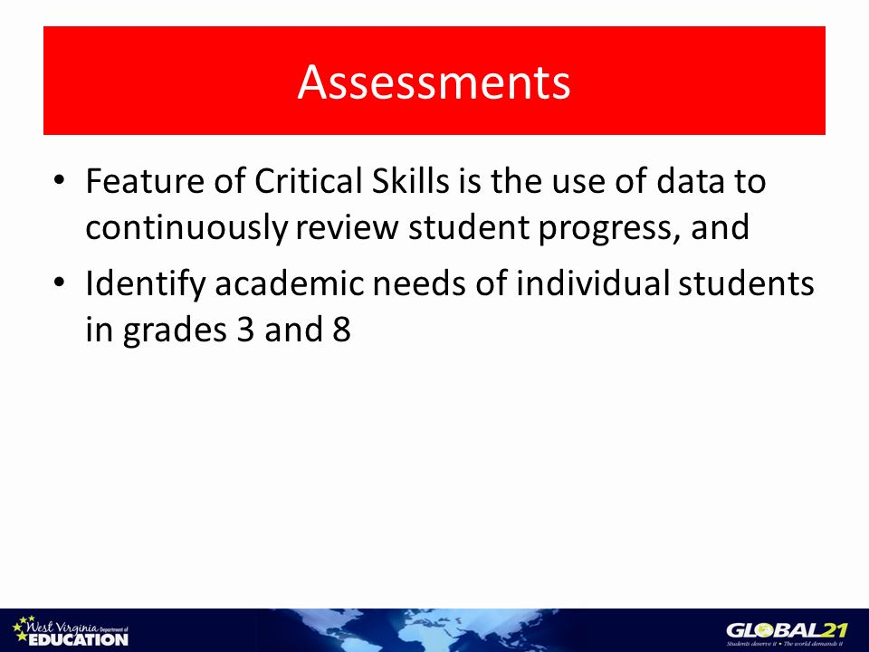 Assessments Feature of Critical Skills is the use of data to continuously review student progress, and Identify academic needs of individual students in grades 3 and 8