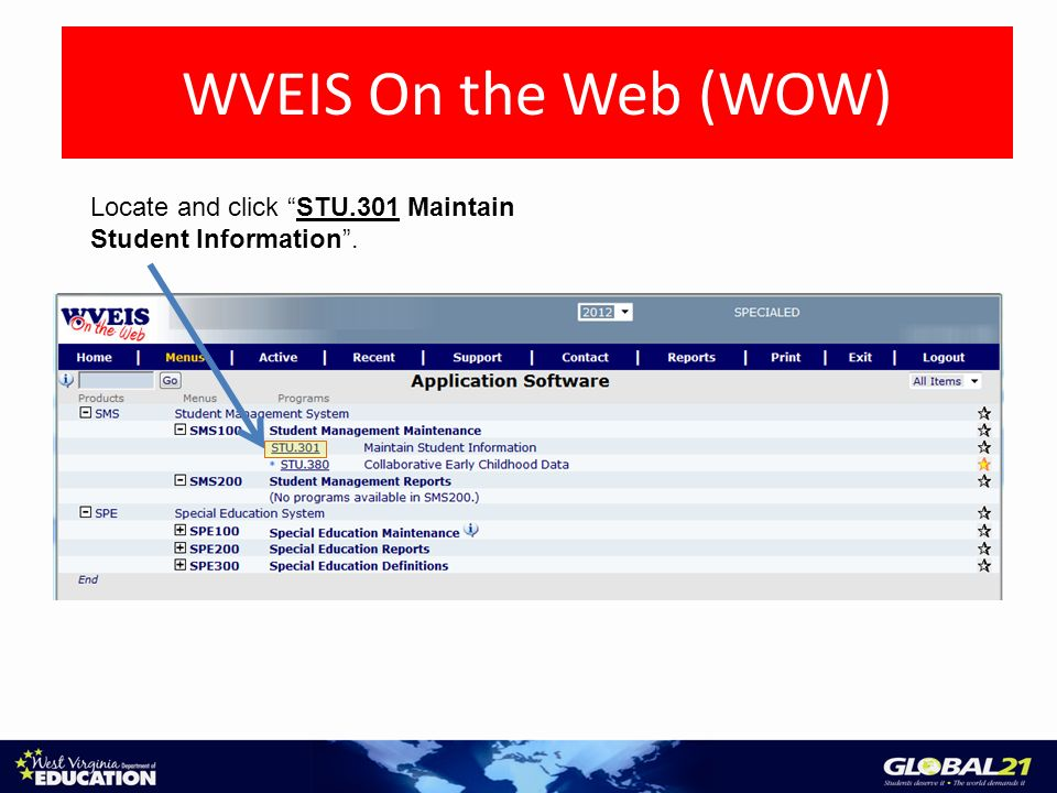 WVEIS On the Web (WOW) Locate and click STU.301 Maintain Student Information.