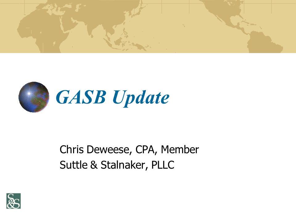 GASB Update Chris Deweese, CPA, Member Suttle & Stalnaker, PLLC