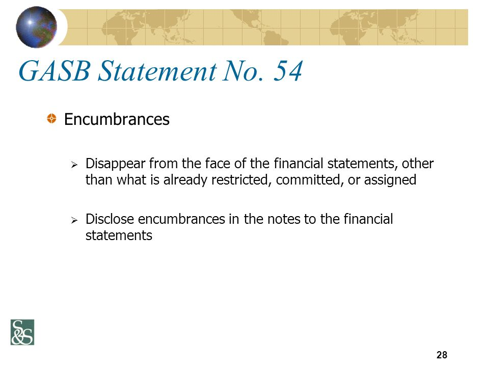 GASB Statement No. 54 Encumbrances Disappear from the face of the financial statements, other than what is already restricted, committed, or assigned