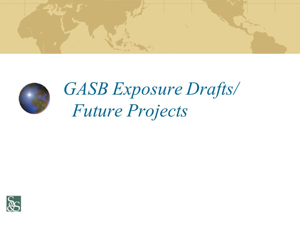 GASB Exposure Drafts/ Future Projects