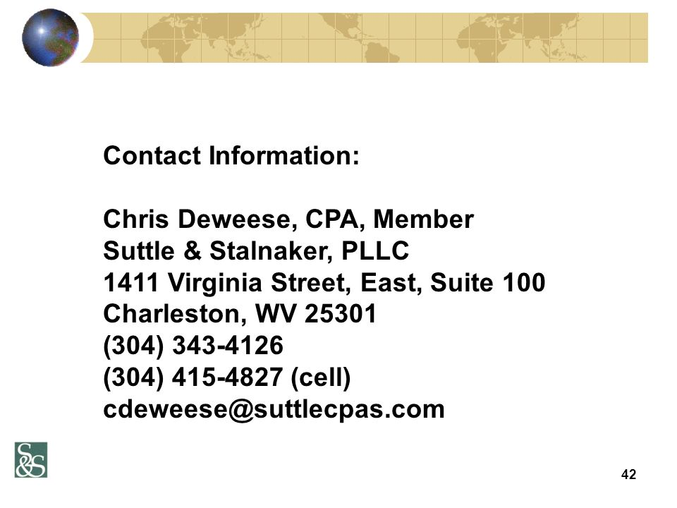 42 Contact Information: Chris Deweese, CPA, Member Suttle & Stalnaker, PLLC 1411 Virginia Street, East, Suite 100 Charleston, WV 25301 (304) 343-4126