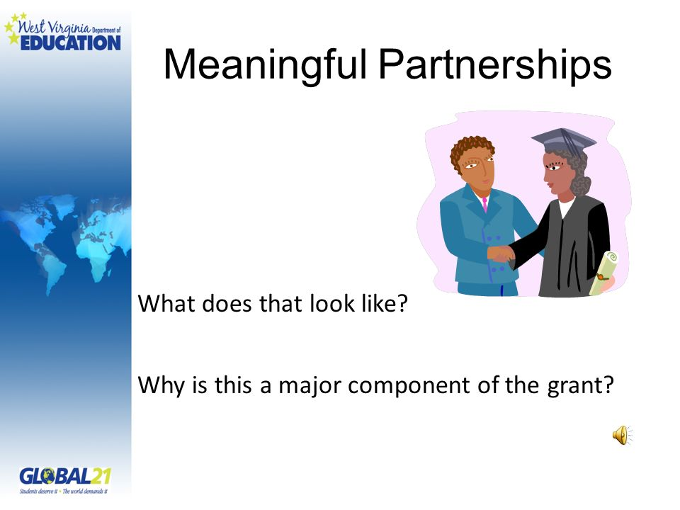Meaningful Partnerships What does that look like? Why is this a major component of the grant?