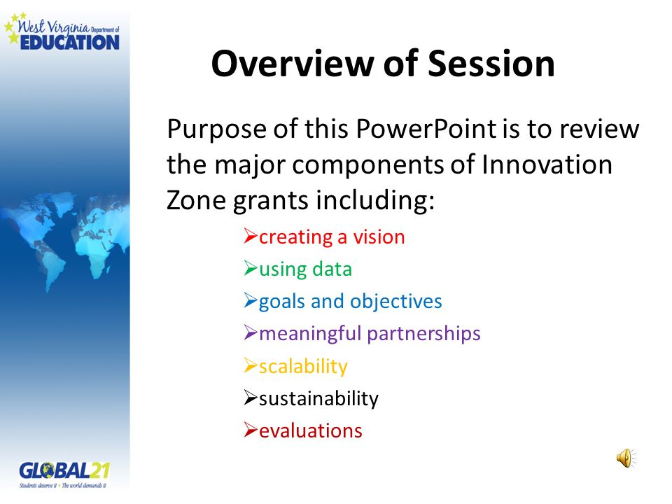 Overview of Session Purpose of this PowerPoint is to review the major components of Innovation Zone grants including: creating a vision using data goals and objectives meaningful partnerships scalability sustainability evaluations
