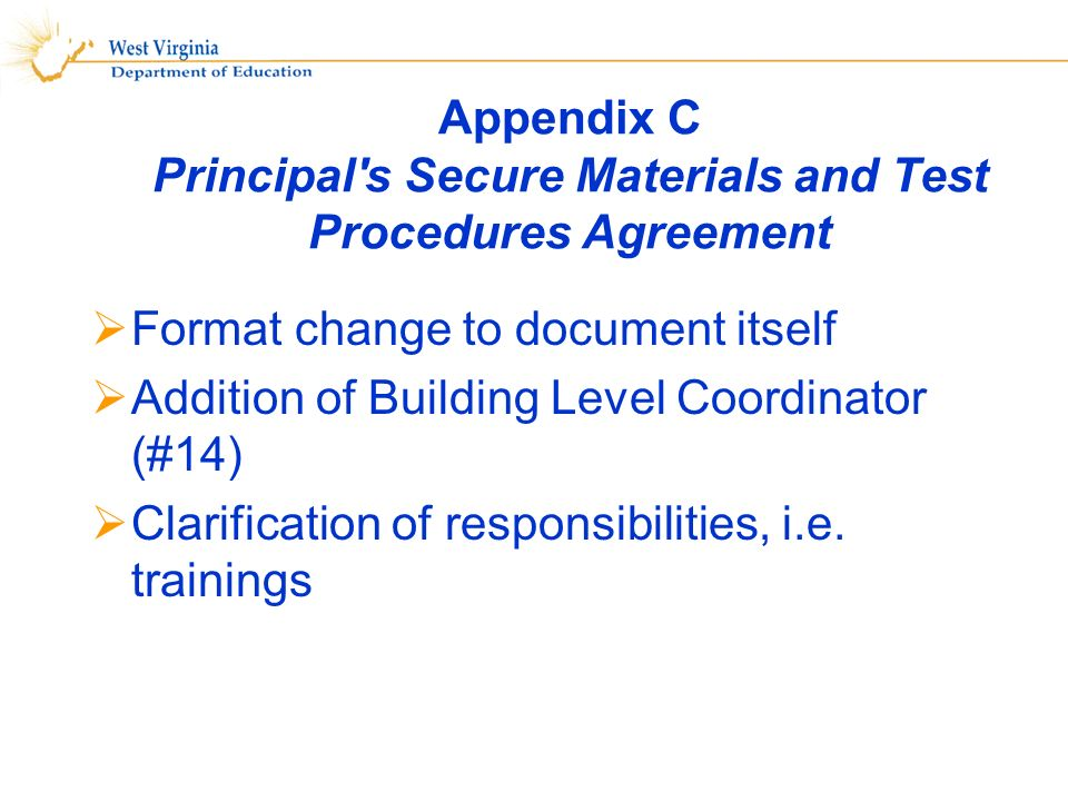 Appendix C Principal s Secure Materials and Test Procedures Agreement Format change to document itself Addition of Building Level Coordinator (#14) Clarification of responsibilities, i.e.