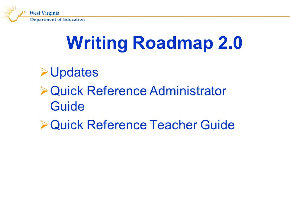 Writing Roadmap 2.0 Updates Quick Reference Administrator Guide Quick Reference Teacher Guide