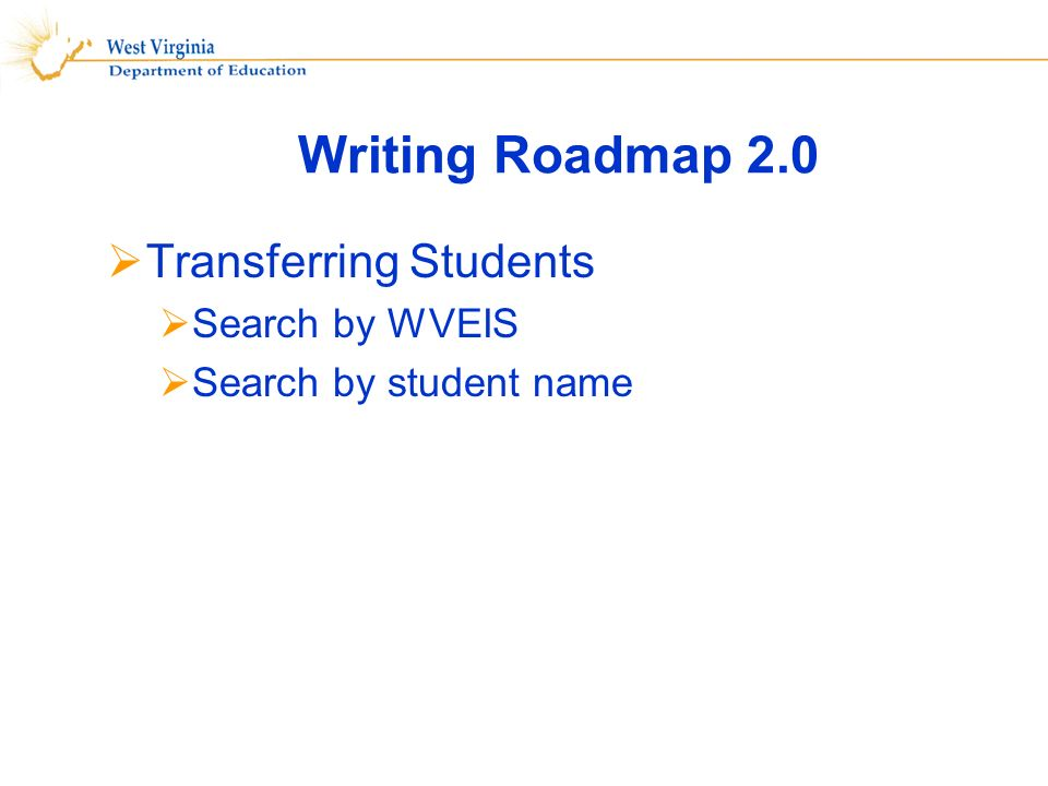 Writing Roadmap 2.0 Transferring Students Search by WVEIS Search by student name