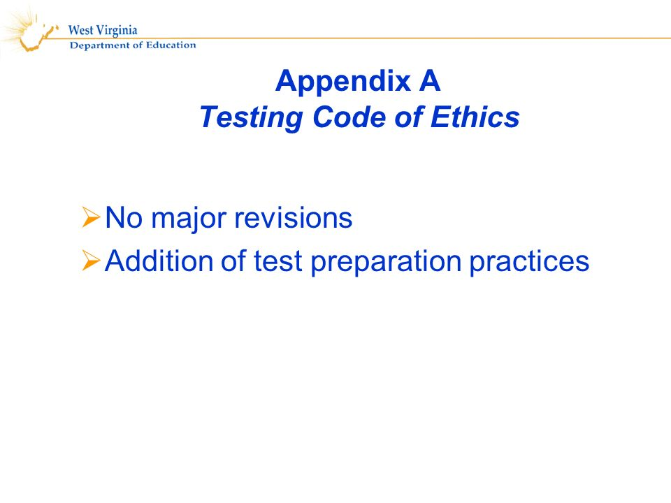 Appendix A Testing Code of Ethics No major revisions Addition of test preparation practices