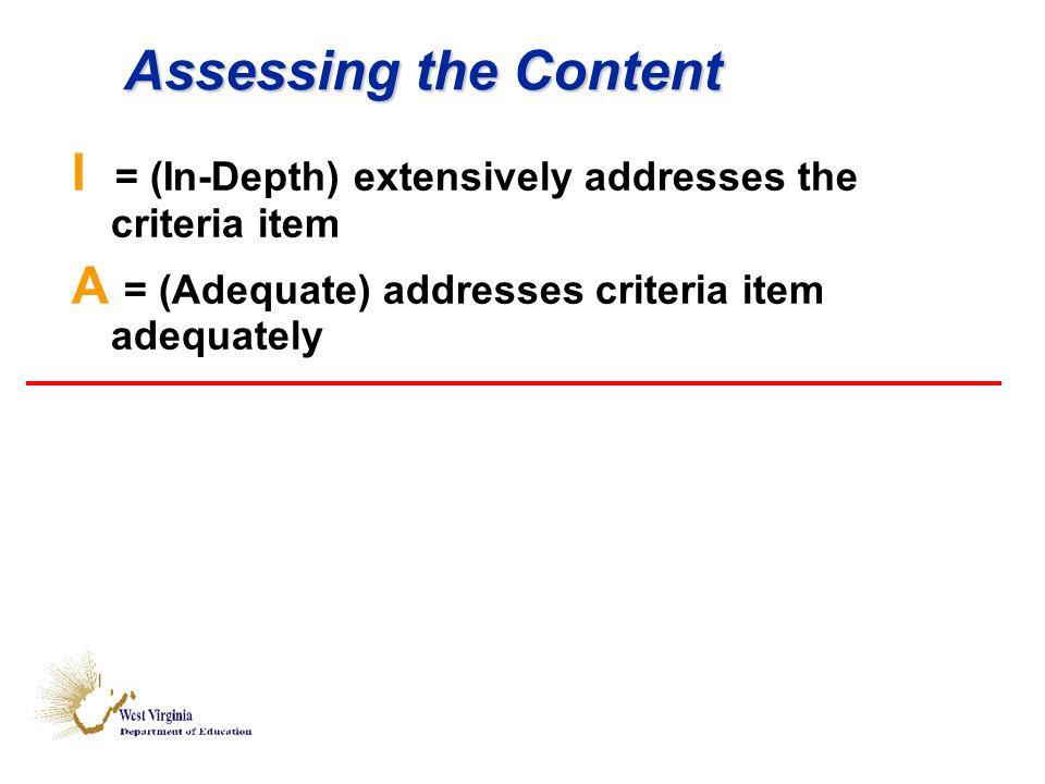 Assessing the Content I = (In-Depth) extensively addresses the criteria item A = (Adequate) addresses criteria item adequately