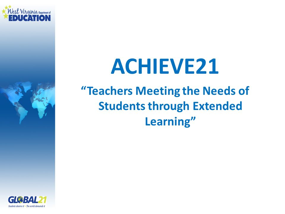 ACHIEVE21 Welcome Education Job Funding Guidance Invitation to Join ACHIEVE21 – Goals and Objectives Invitation to Teachers Student Identification Collection of Information Teacher, Administrator, Parent Expectations Parent, Student and Teacher Outreach
