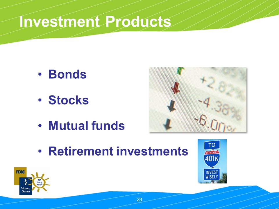 23 Investment Products Bonds Stocks Mutual funds Retirement investments