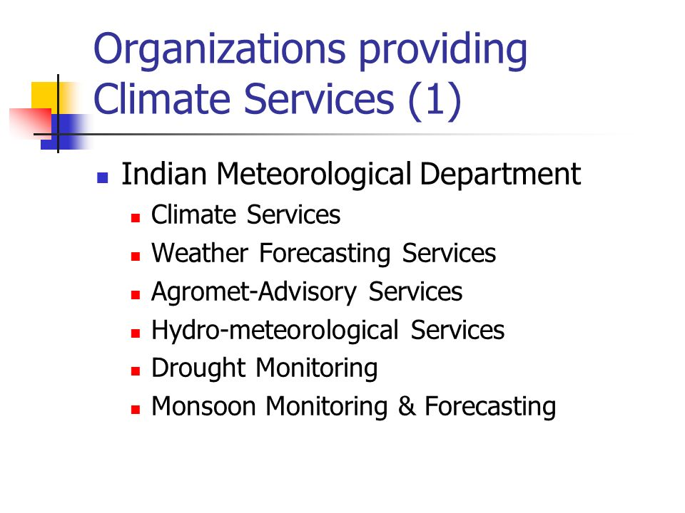 Organizations providing Climate Services (1) Indian Meteorological Department Climate Services Weather Forecasting Services Agromet-Advisory Services Hydro-meteorological Services Drought Monitoring Monsoon Monitoring & Forecasting