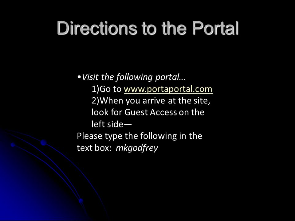 Directions to the Portal Visit the following portal… 1)Go to www.portaportal.comwww.portaportal.com 2)When you arrive at the site, look for Guest Acce