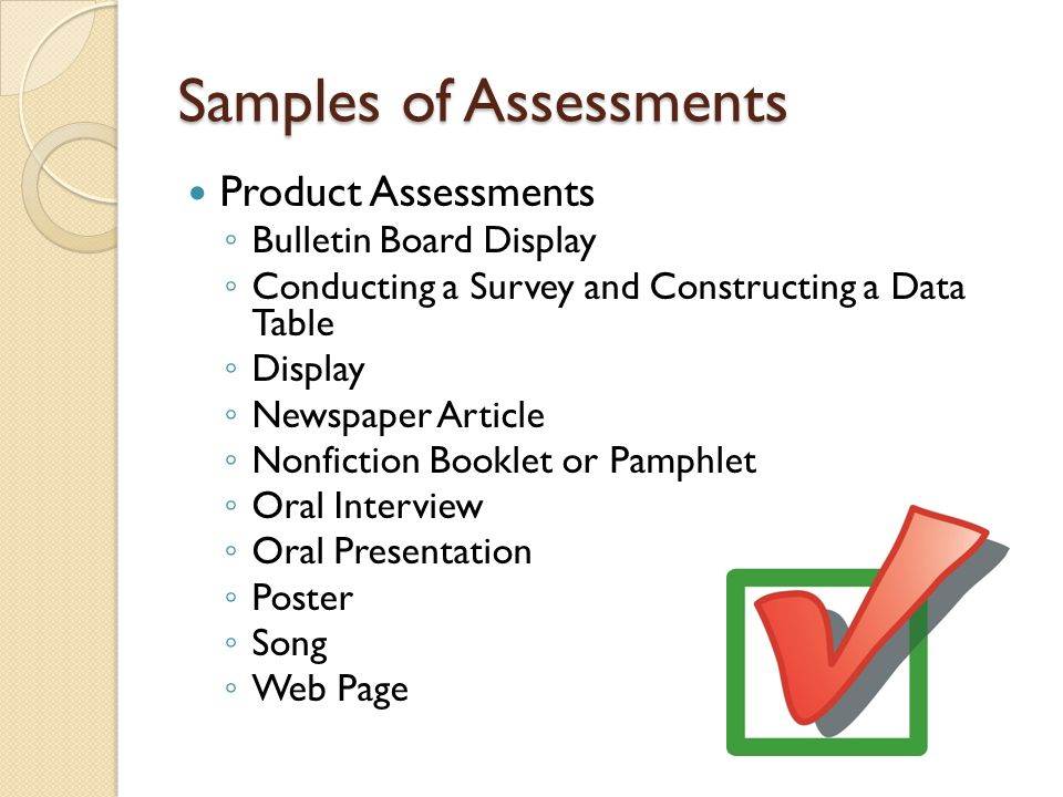 Samples of Assessments Product Assessments Bulletin Board Display Conducting a Survey and Constructing a Data Table Display Newspaper Article Nonficti