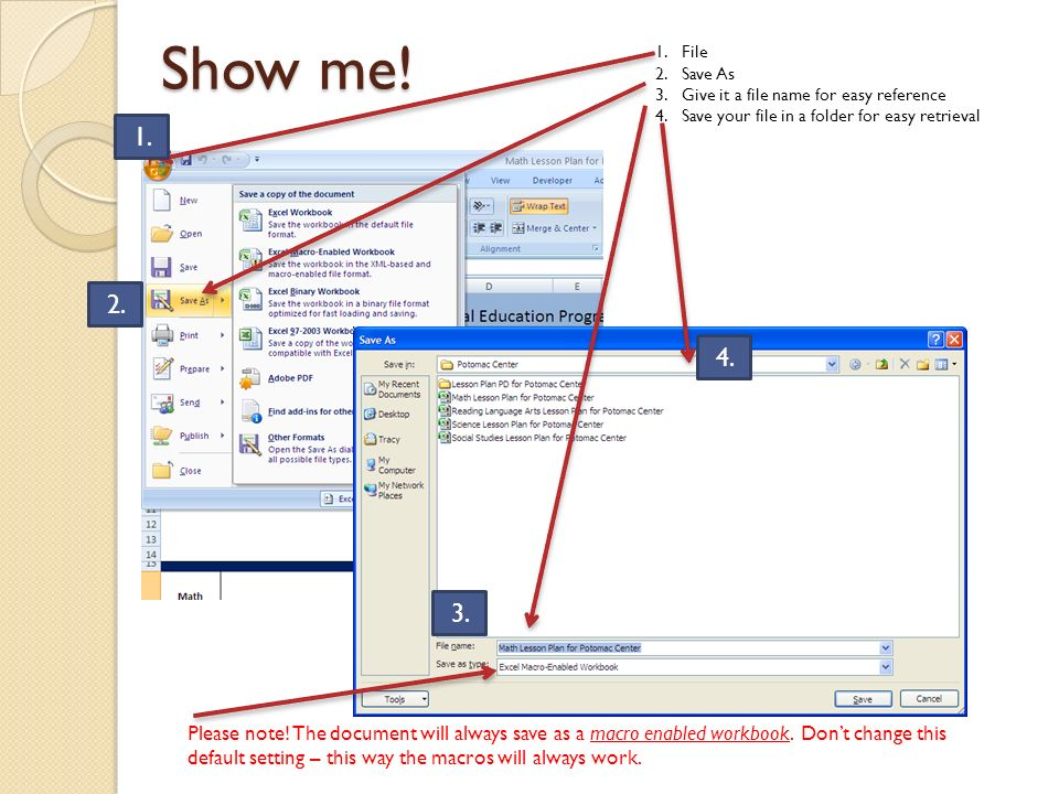 Show me! 1.File 2.Save As 3.Give it a file name for easy reference 4.Save your file in a folder for easy retrieval 1. 2. 3. 4. Please note! The docume