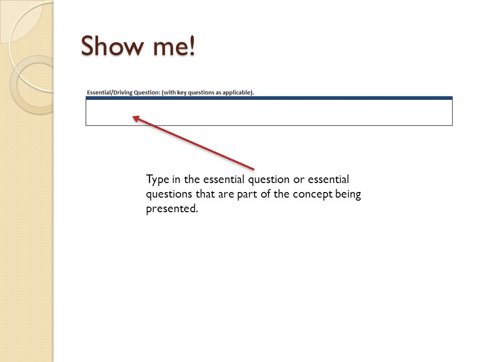 Show me! Type in the essential question or essential questions that are part of the concept being presented.