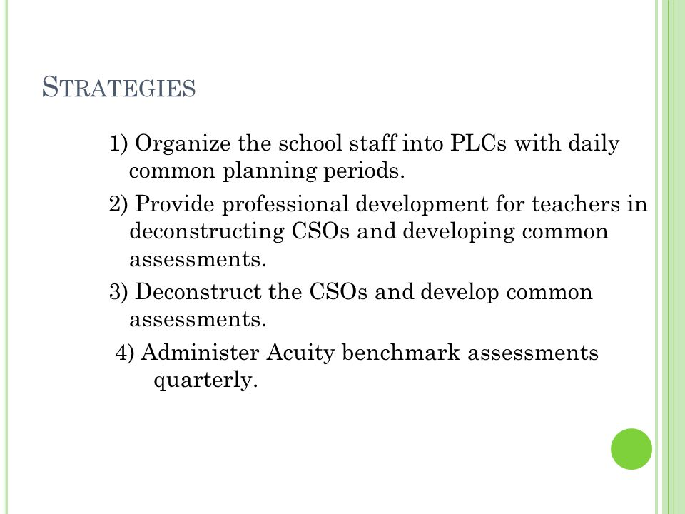 S TRATEGIES 1) Organize the school staff into PLCs with daily common planning periods.