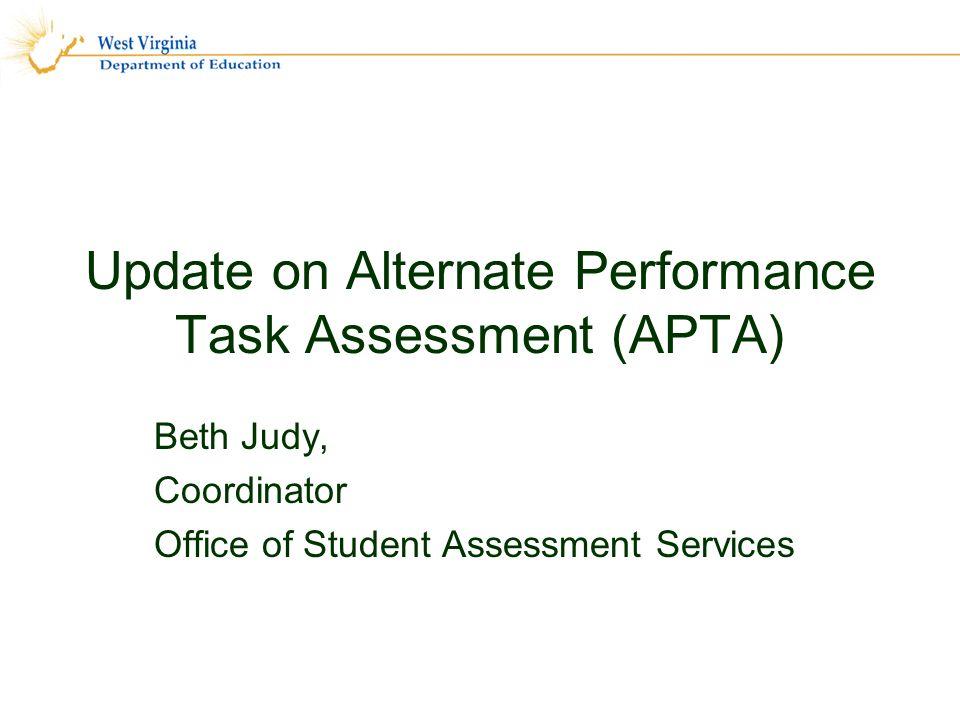 Update on Alternate Performance Task Assessment (APTA) Beth Judy, Coordinator Office of Student Assessment Services
