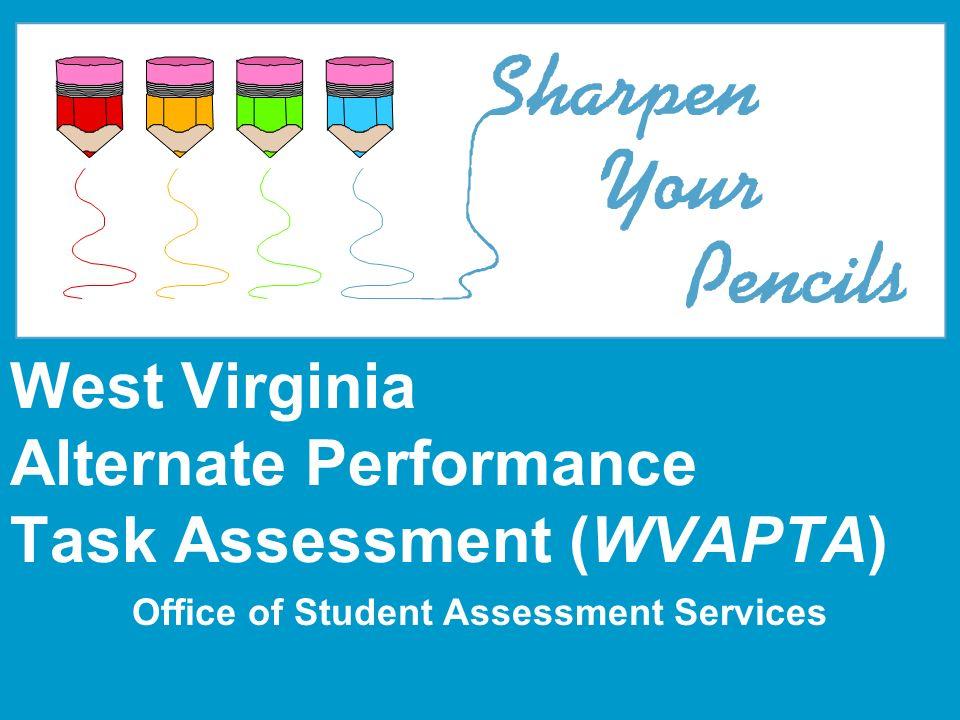 West Virginia Alternate Performance Task Assessment (WVAPTA) Office of Student Assessment Services