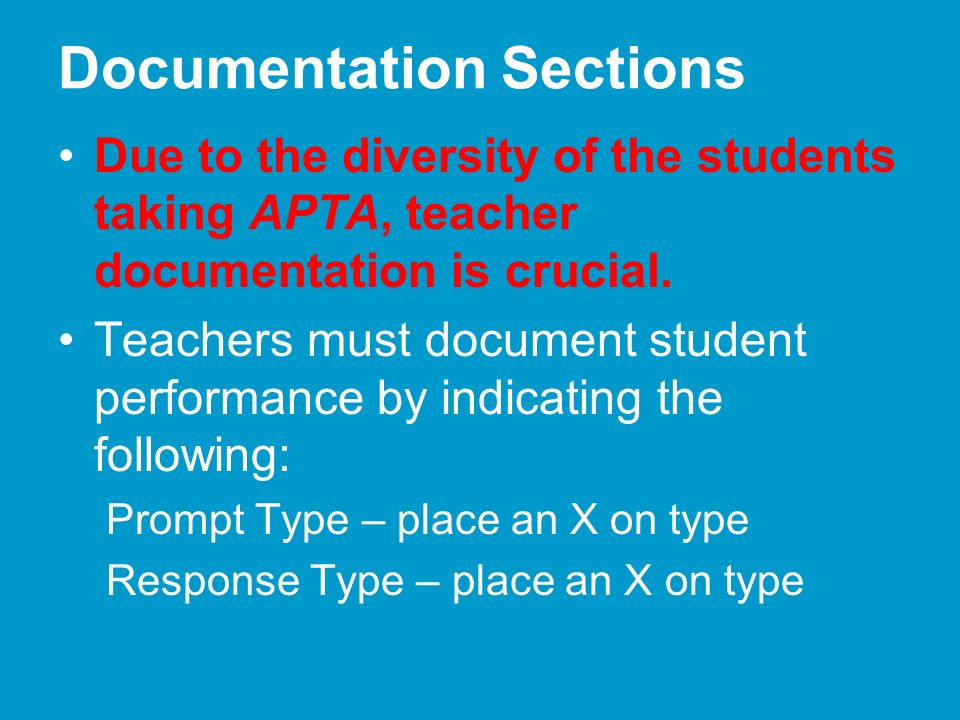 Documentation Sections Due to the diversity of the students taking APTA, teacher documentation is crucial.
