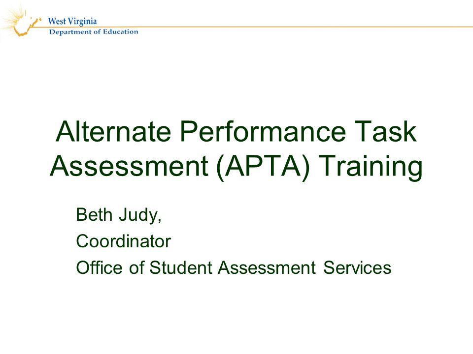 Alternate Performance Task Assessment (APTA) Training Beth Judy, Coordinator Office of Student Assessment Services