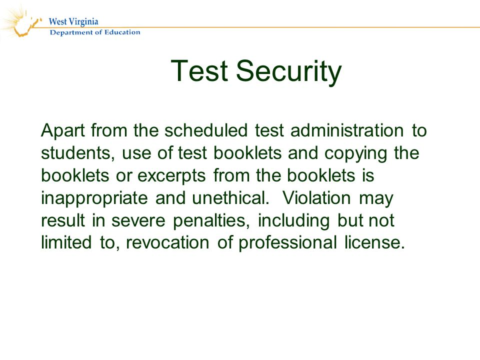 Test Security Apart from the scheduled test administration to students, use of test booklets and copying the booklets or excerpts from the booklets is inappropriate and unethical.