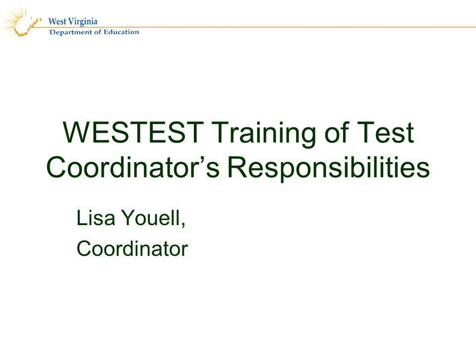 WESTEST Training of Test Coordinators Responsibilities Lisa Youell, Coordinator
