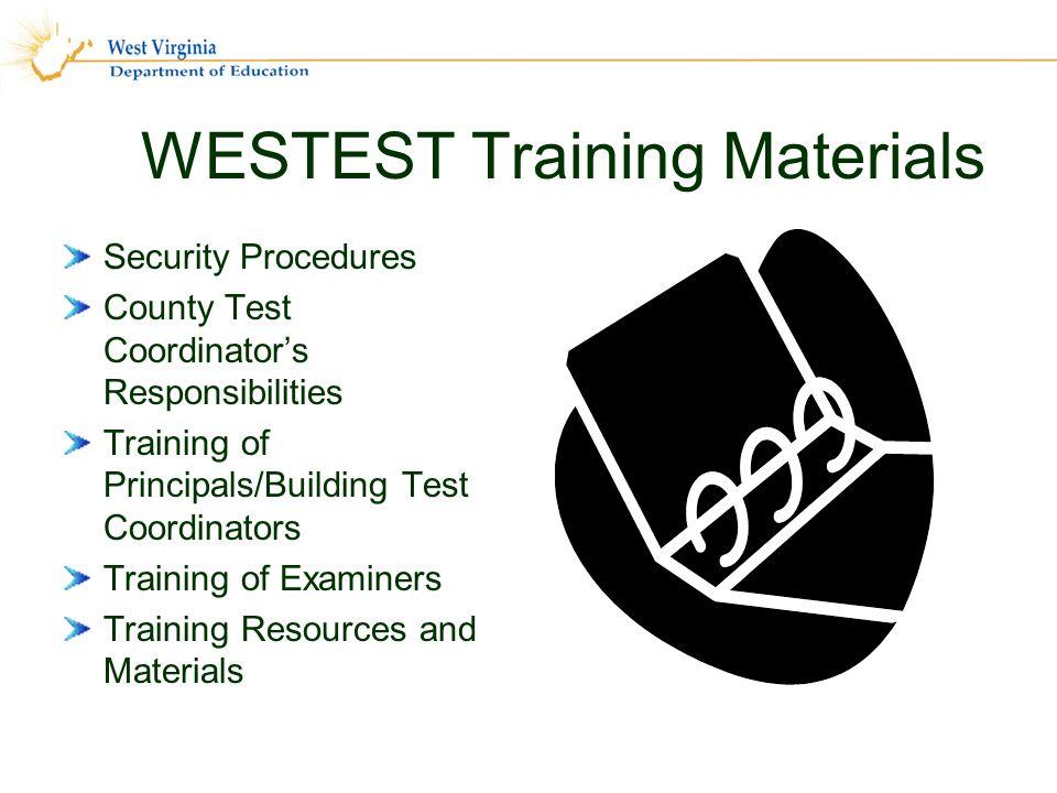 WESTEST Training Materials Security Procedures County Test Coordinators Responsibilities Training of Principals/Building Test Coordinators Training of Examiners Training Resources and Materials