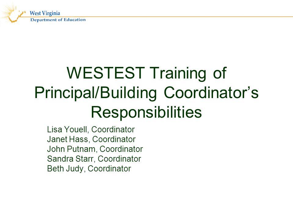 WESTEST Training of Principal/Building Coordinators Responsibilities Lisa Youell, Coordinator Janet Hass, Coordinator John Putnam, Coordinator Sandra Starr, Coordinator Beth Judy, Coordinator