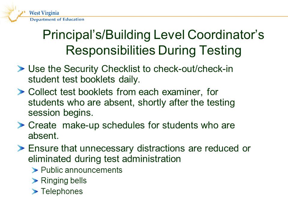 Principals/Building Level Coordinators Responsibilities During Testing Use the Security Checklist to check-out/check-in student test booklets daily.