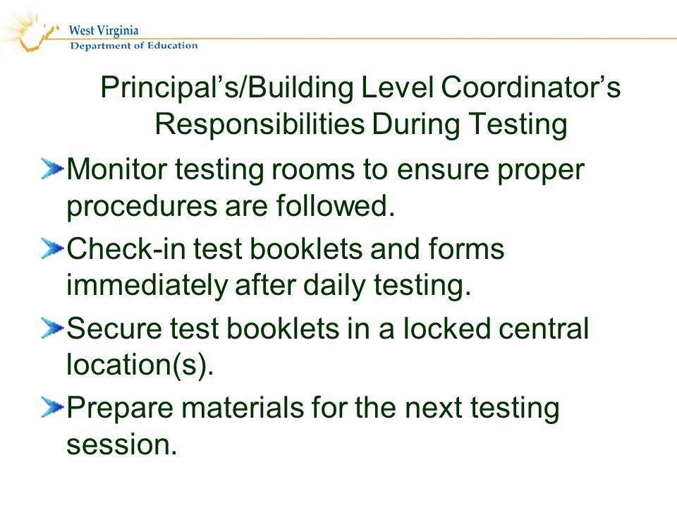 Principals/Building Level Coordinators Responsibilities During Testing Monitor testing rooms to ensure proper procedures are followed.
