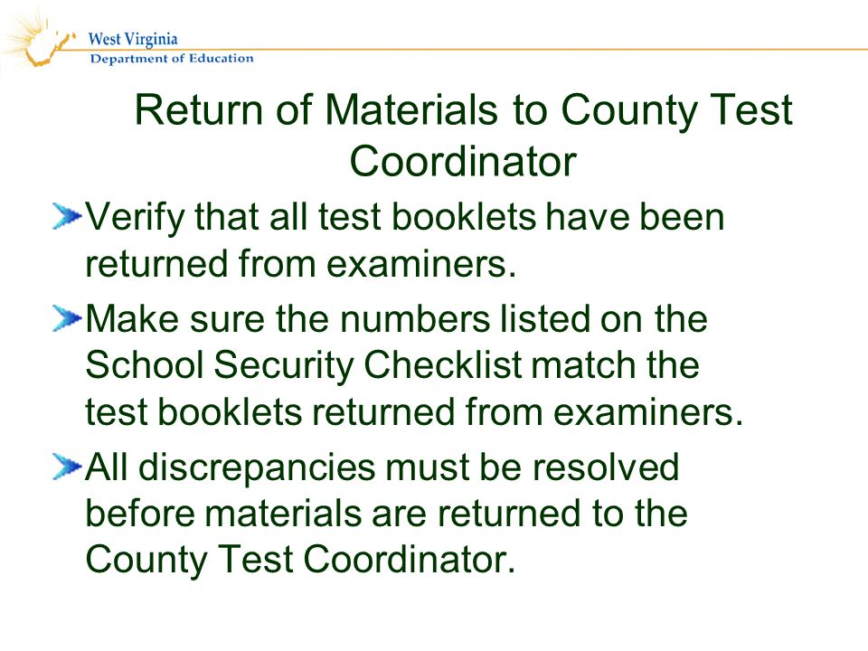 Return of Materials to County Test Coordinator Verify that all test booklets have been returned from examiners.
