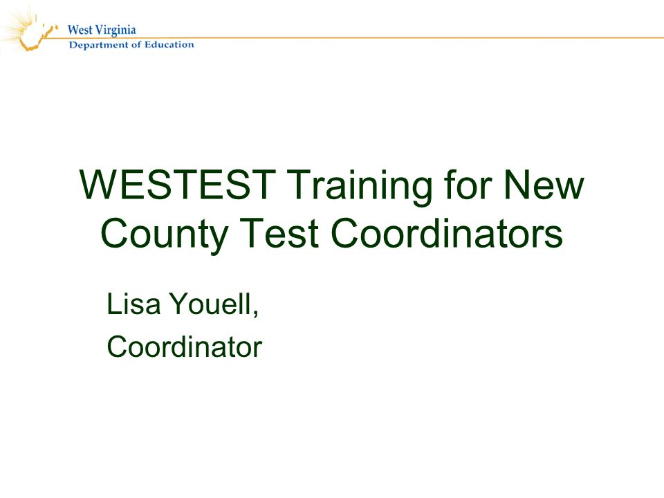 WESTEST Training for New County Test Coordinators Lisa Youell, Coordinator