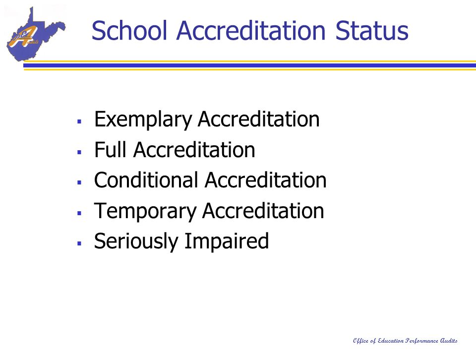 Office of Education Performance Audits School Accreditation Status Exemplary Accreditation Full Accreditation Conditional Accreditation Temporary Accreditation Seriously Impaired